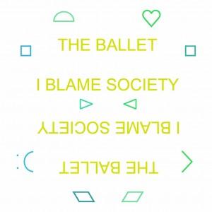 The Ballet - I Blame Society